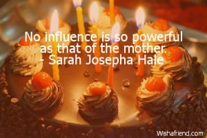 No influence is so powerful as that of the mother.