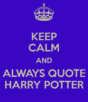 KEEP CALM AND ALWAYS QUOTE HARRY POTTER