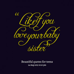Quotes Picture: like if you love your baby sister