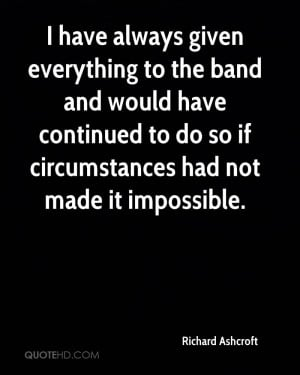 have always given everything to the band and would have continued to ...