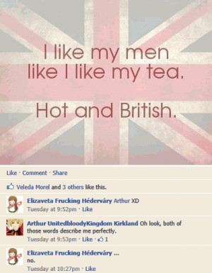 like my men like I like my tea... Hot and British