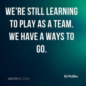 ... - We're still learning to play as a team. We have a ways to go