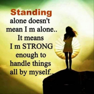 Standing alone doesnt mean i m aloneit means i m strong enough to ...