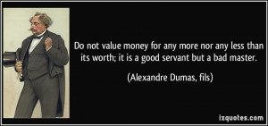 not value money for any more nor any less than its worth; it is a good ...
