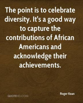 Roger Kean - The point is to celebrate diversity. It's a good way to ...