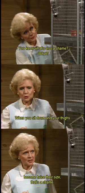 is Rose, it sure is. Rose, Betty White, Quote, Funny, Golden Girls ...