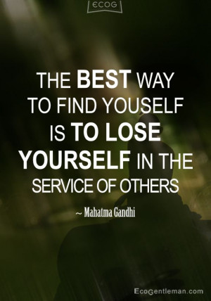 "Mahatma Gandhi Quotes ""The best way to find yourself is to lose ..."