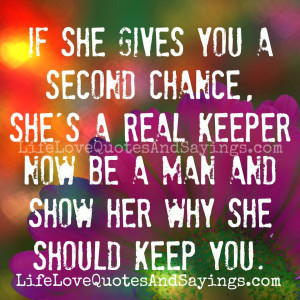 If she gives you a second chance, she's a real keeper… now be a ...