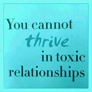 You cannot thrive in toxic relationships