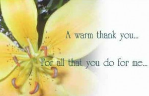 Warm Thank You. For All That You Do For Me.