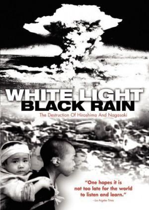 ... : White Light/Black Rain: The Destruction of Hiroshima and Nagasaki