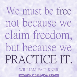 We must be free not because we claim freedom – Freedom Quotes