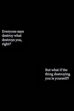 destroy what destroys you, right? But what if the thing destroying ...