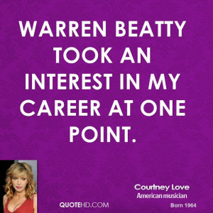 Warren Beatty took an interest in my career at one point.