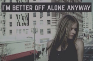 Im better off alone anyway
