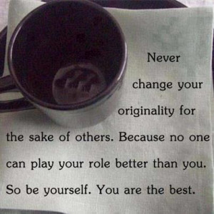 Never Change Your Originality For The Sake Of Others: Quote About ...