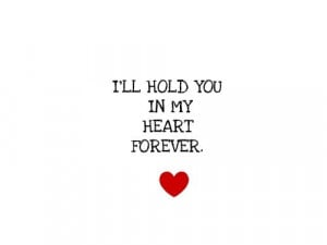 ll hold you in my heart forever.