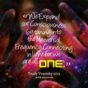 Quotes Picture: we expand our consciousness by tuning into the ...