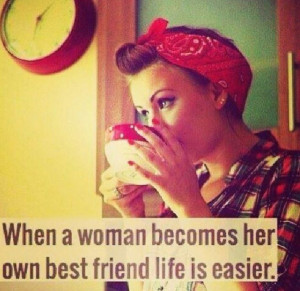 When a woman becomes her own best friend...
