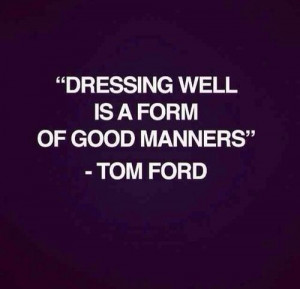 Tom Ford Quote I agree! I am so tired of seeing men's underwear and ...