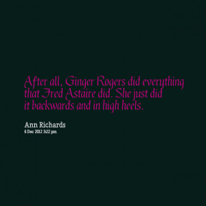 Quotes Picture: after all, ginger rogers did everything that fred ...