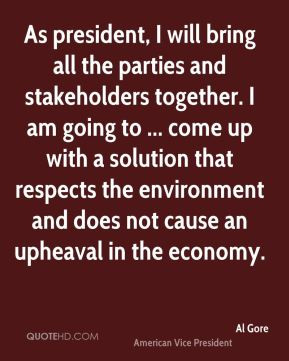 Al Gore - As president, I will bring all the parties and stakeholders ...