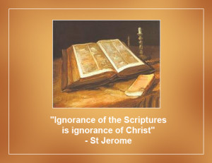 Ignorance of Scripture is ignorance of Christ. - St Jerome