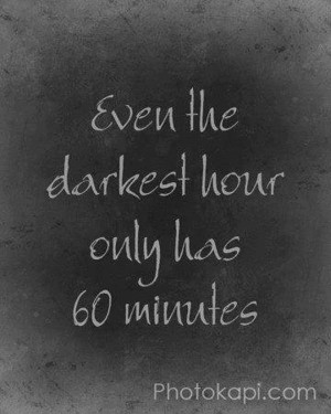Even the darkest hour has only 60 minutes.