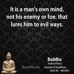 ... man's own mind, not his enemy or foe, that lures him to evil ways