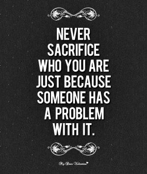 wekosh-sacrifice-quote-never-sacrifice-who-you-are-just-because ...