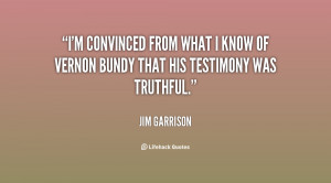 convinced from what I know of Vernon Bundy that his testimony was ...