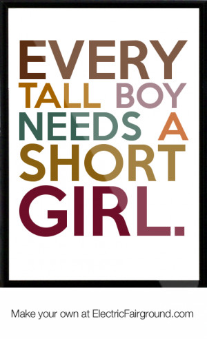 Every tall boy needs a short girl. Framed Quote