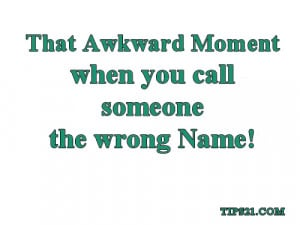 ... Moment When You Call Someone The Wrong Name - Pictures With Quotes