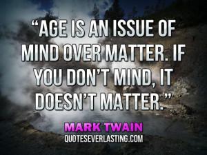 "... matter. If you don't mind, it doesn't matter."" — Mark Twain"