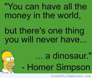 Homer Simpson quote on all the money in the world - http://www ...