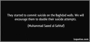 They started to commit suicide on the Baghdad walls. We will encourage ...