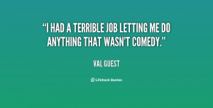 """had a terrible job letting me do anything that wasn't comedy."""""""