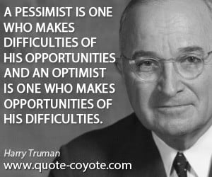 pessimist is one who makes difficulties of his opportunities and an ...
