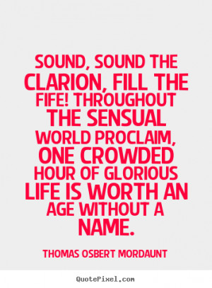 Life quotes - Sound, sound the clarion, fill the fife! throughout the ...