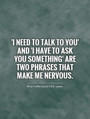 need to talk to you' and 'I have to ask you something' are two ...