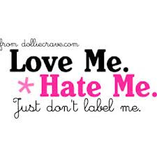 Love Me.Hate Me.Just Don't Label Me ~ Honesty Quote