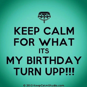 Its My Birthday Quotes What up, birthday! on