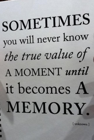 Cherish the little things, you will miss them when they are gone