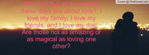 Why is it that all the quotes these days are about love? I love my ...