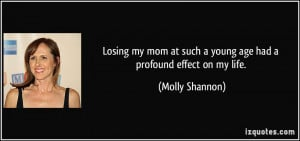 Losing my mom at such a young age had a profound effect on my life ...
