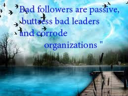 Bad followers are passive, buttress bad leaders and corrode ...