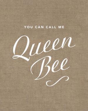Queen Bee... That's Me...