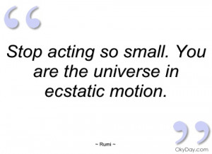 stop acting so small rumi