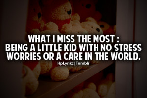 What i miss the most: being a little kid with no stress worries or a ...