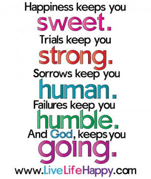 ... human. Failures keep you humble. And God, keeps you going. -unknown
